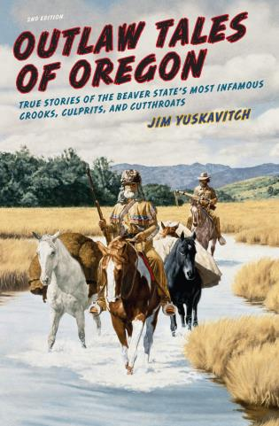 Cover image for the book Outlaw Tales of Oregon: True Stories of the Beaver State's Most Infamous Crooks, Culprits, and Cutthroats, Second Edition