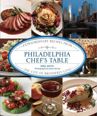 Cover image for the book Philadelphia Chef's Table: Extraordinary Recipes from the City of Brotherly Love