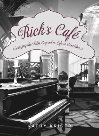 Cover image for the book Rick's Cafe: Bringing the Film Legend to Life in Casablanca