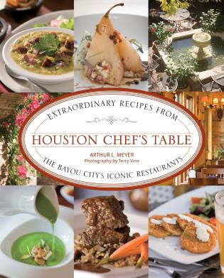 Cover image for the book Houston Chef's Table: Extraordinary Recipes From The Bayou City's Iconic Restaurants, First Edition