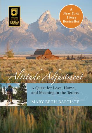 Cover image for the book Altitude Adjustment: A Quest For Love, Home, And Meaning In The Tetons, First Edition