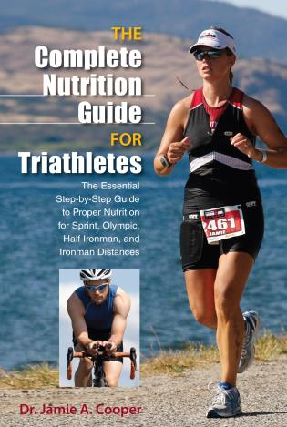 Cover image for the book Complete Nutrition Guide for Triathletes: The Essential Step-by-Step Guide to Proper Nutrition for Sprint, Olympic, Half Ironman, and Ironman Distances