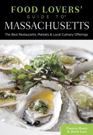 Food Lovers Guide To Massachusetts The Best Restaurants Markets