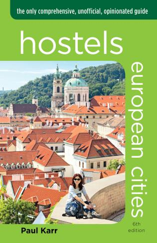 Cover image for the book Hostels European Cities: The Only Comprehensive, Unofficial, Opinionated Guide, Sixth Edition
