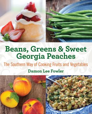 Cover image for the book Beans, Greens & Sweet Georgia Peaches: The Southern Way of Cooking Fruits and Vegetables, Second Edition