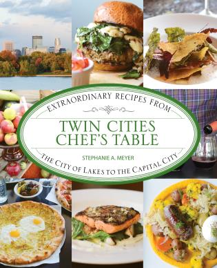 Cover image for the book Twin Cities Chef's Table: Extraordinary Recipes from the City of Lakes to the Capital City, 1st Edition