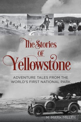 Cover image for the book The Stories of Yellowstone: Adventure Tales from the World's First National Park, 1st Edition