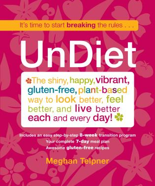 Cover image for the book UnDiet: The Shiny, Happy, Vibrant, Gluten-Free, Plant-Based Way To Look Better, Feel Better, And Live Better Each And Every Day!