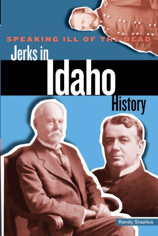 Cover image for the book Speaking Ill of the Dead: Jerks in Idaho History