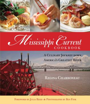 Cover image for the book Mississippi Current Cookbook: A Culinary Journey Down America's Greatest River, First Edition