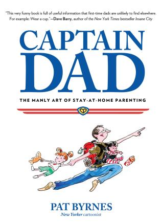 Cover image for the book Captain Dad: The Manly Art of Stay-at-Home Parenting