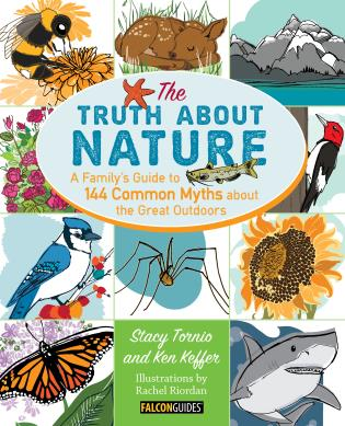 Cover image for the book Truth About Nature: A Family's Guide to 144 Common Myths about the Great Outdoors, 1st Edition