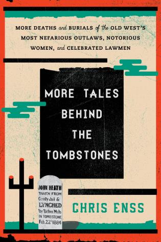 Cover image for the book More Tales Behind the Tombstones: More Deaths and Burials of the Old West's Most Nefarious Outlaws, Notorious Women, and Celebrated Lawmen