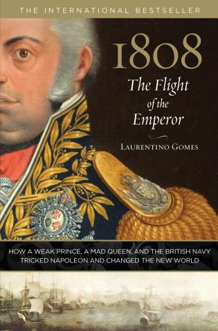 Cover image for the book 1808: The Flight of the Emperor: How a Weak Prince, a Mad Queen, and the British Navy Tricked Napoleon and Changed the New World
