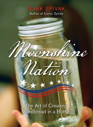 Cover image for the book Moonshine Nation: The Art of Creating Cornbread in a Bottle