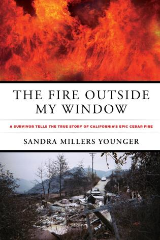 Cover image for the book The Fire Outside My Window: A Survivor Tells The True Story Of California's Epic Cedar Fire, First Edition