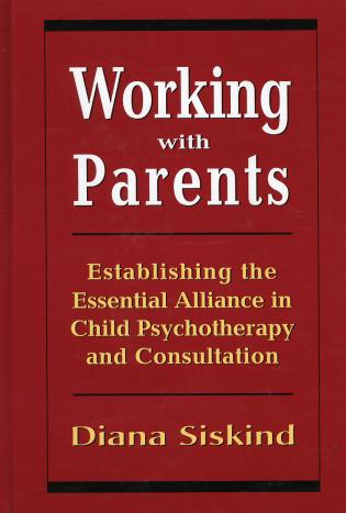 Cover image for the book Working with Parents: Establishing the Essential Alliance in Child Psychotherapy and Consultation