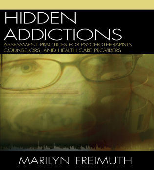 Cover image for the book Hidden Addictions: Assessment Practices for Psychotherapists, Counselors, and Health Care Providers