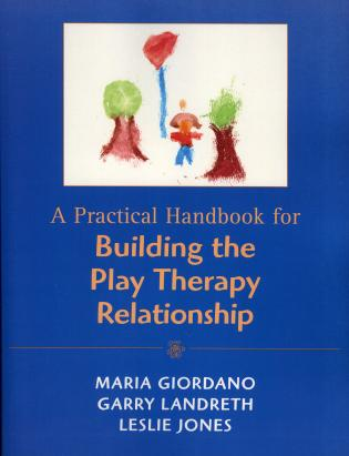 Cover image for the book A Practical Handbook for Building the Play Therapy Relationship