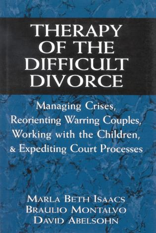 Cover image for the book Therapy of the Difficult Divorce: Managing Crises, Reorienting Warring Couples, Working with the Children, and Expediting Court Processes