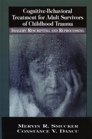 Cover image for the book Cognitive-Behavioral Treatment for Adult Survivors of Childhood Trauma: Imagery, Rescripting and Reprocessing