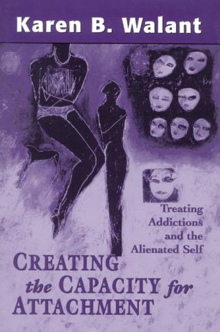 Cover image for the book Creating the Capacity for Attachment: Treating Addictions and the Alienated Self