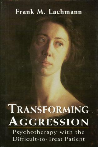 Cover image for the book Transforming Aggression: Psychotherapy with the Difficult-to-Treat Patient