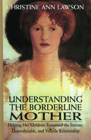 Cover image for the book Understanding the Borderline Mother: Helping Her Children Transcend the Intense, Unpredictable, and Volatile Relationship