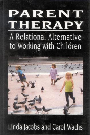 Cover image for the book Parent Therapy: The Relational Alternative to Working with Children