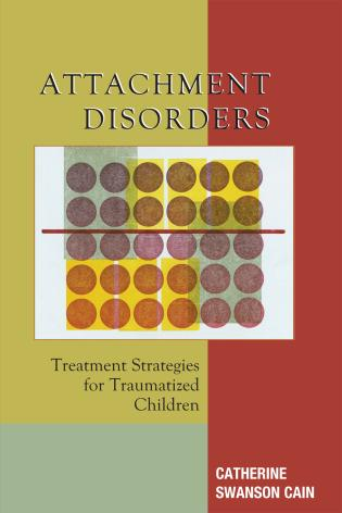 Cover image for the book Attachment Disorders: Treatment Strategies for Traumatized Children