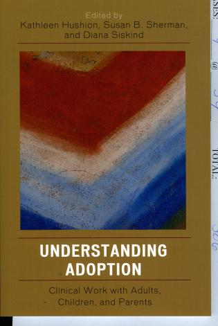 Cover image for the book Understanding Adoption: Clinical Work with Adults, Children, and Parents