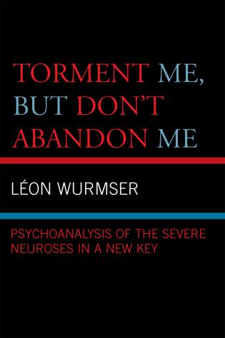 Cover image for the book Torment Me, But Don't Abandon Me: Psychoanalysis of the Severe Neuroses in a New Key