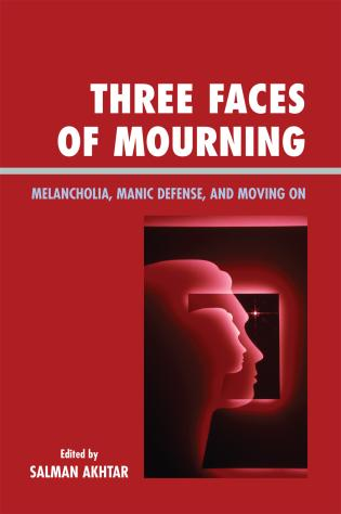 Cover image for the book Three Faces of Mourning: Melancholia, Manic Defense, and Moving On