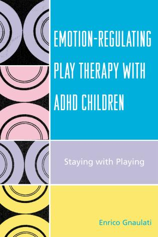 Cover image for the book Emotion-Regulating Play Therapy with ADHD Children: Staying with Playing