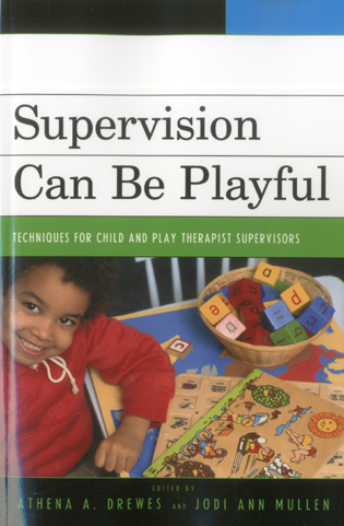 Cover image for the book Supervision Can Be Playful: Techniques for Child and Play Therapist Supervisors