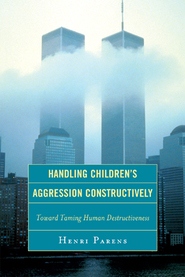 Cover image for the book Handling Children's Aggression Constructively: Toward Taming Human Destructiveness