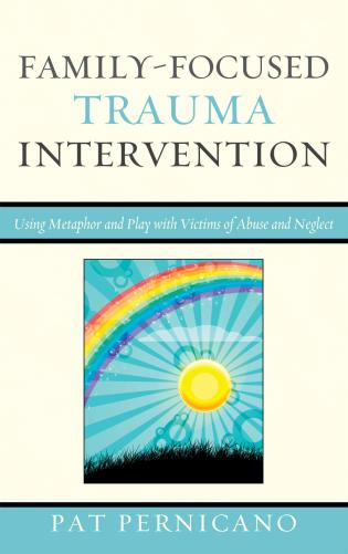Cover image for the book Family-Focused Trauma Intervention: Using Metaphor and Play with Victims of Abuse and Neglect