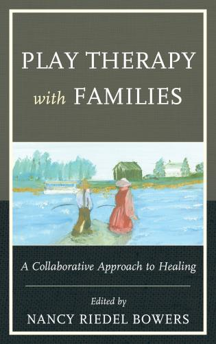 Cover image for the book Play Therapy with Families: A Collaborative Approach to Healing