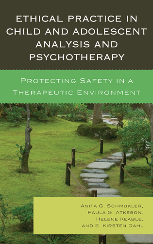 Cover image for the book Ethical Practice in Child and Adolescent Analysis and Psychotherapy: Protecting Safety in a Therapeutic Environment