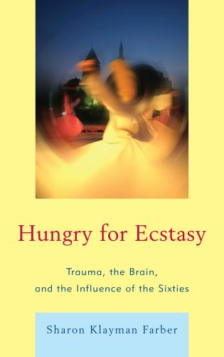Cover image for the book Hungry for Ecstasy: Trauma, the Brain, and the Influence of the Sixties