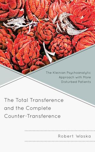 Cover image for the book The Total Transference and the Complete Counter-Transference: The Kleinian Psychoanalytic Approach with More Disturbed Patients
