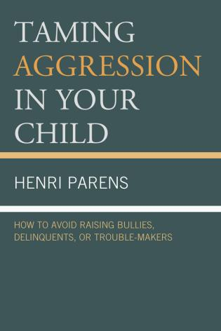 Cover image for the book Taming Aggression in Your Child: How to Avoid Raising Bullies, Delinquents, or Trouble-Makers
