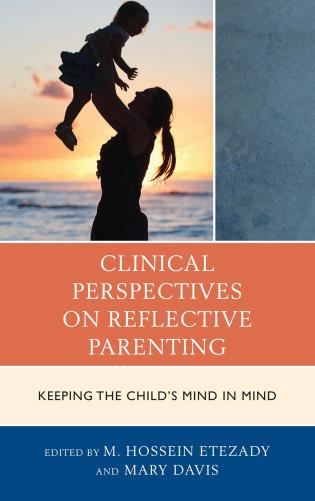Cover image for the book Clinical Perspectives on Reflective Parenting: Keeping the Child's Mind in Mind