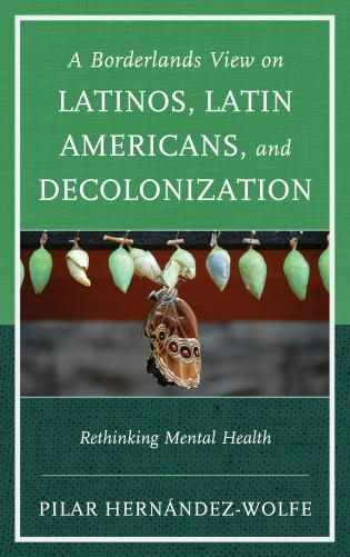 Cover image for the book A Borderlands View on Latinos, Latin Americans, and Decolonization: Rethinking Mental Health