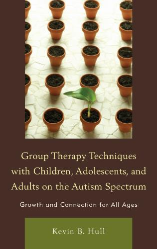 Cover image for the book Group Therapy Techniques with Children, Adolescents, and Adults on the Autism Spectrum: Growth and Connection for all Ages