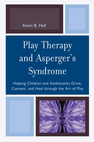 Cover image for the book Play Therapy and Asperger's Syndrome: Helping Children and Adolescents Grow, Connect, and Heal through the Art of Play