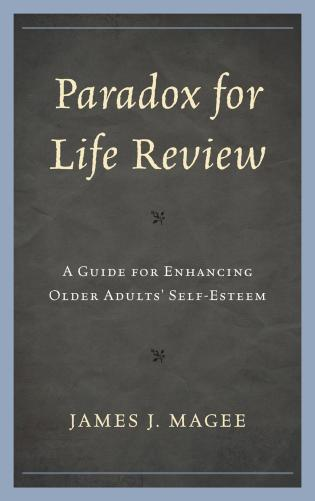 Cover image for the book Paradox for Life Review: A Guide for Protecting Older Adults' Self Esteem