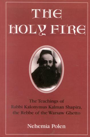 Cover image for the book The Holy Fire: The Teachings of Rabbi Kalonymus Kalman Shapira, the Rebbe of the Warsaw Ghetto