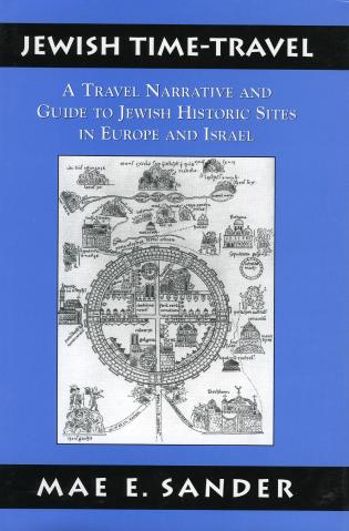 Cover image for the book Jewish Time-Travel: A Travel Narrative and Guide to Jewish Historic Sites in Europe and Israel