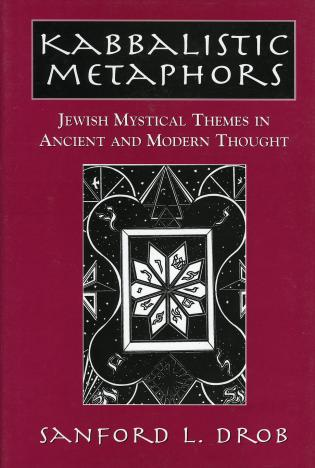 Cover image for the book Kabbalistic Metaphors: Jewish Mystical Themes in Ancient and Modern Thought